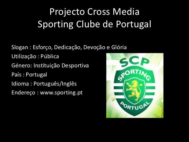 Projecto Cross MediaSporting Clube de Portugal<br />Slogan : Esforço, Dedicação, Devoção e Glória<br />Utilização : Públic...