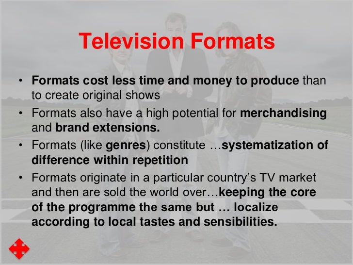 Television Formats• Formats cost less time and money to produce than  to create original shows• Formats also have a high p...