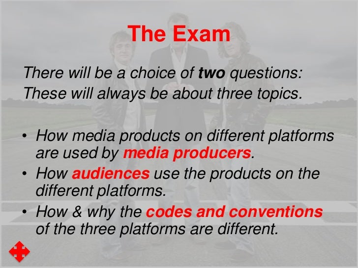 The ExamThere will be a choice of two questions:These will always be about three topics.• How media products on different ...