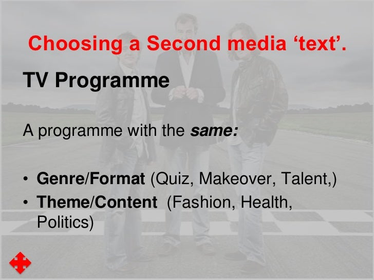 Choosing a Second media 'text'.TV ProgrammeBut with different:• Producers/Distributors (ITV v BBC )• Audience (Age, Sex, S...