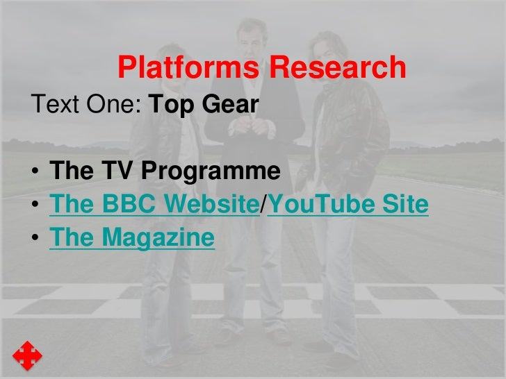 Platforms ResearchText Two: TheGadget ShowA programme with the same:• Genre/Format  (Magazine/Feature/Review)• Theme/Conte...