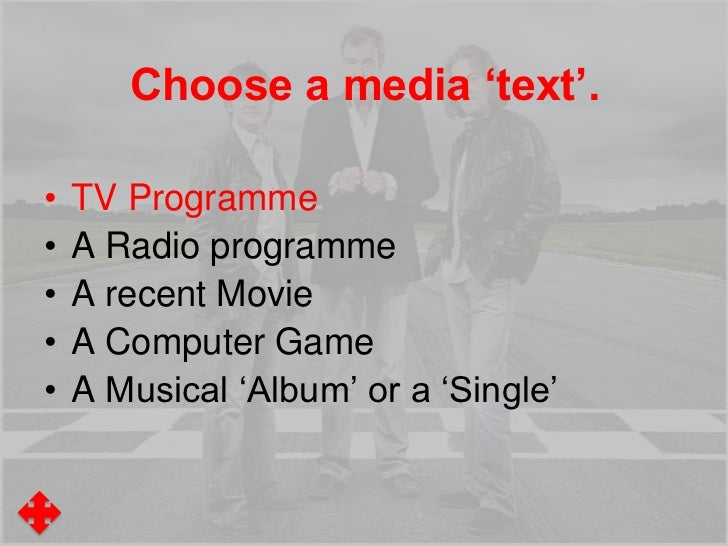 Choose a media 'text'.•   TV Programme•   A Radio programme•   A recent Movie•   A Computer Game•   A Musical 'Album' or a...