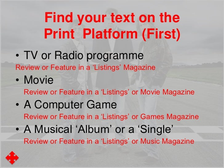 Find your text on the        Print Platform (First)• TV or Radio programmeReview or Feature in a 'Listings' Magazine• Movi...