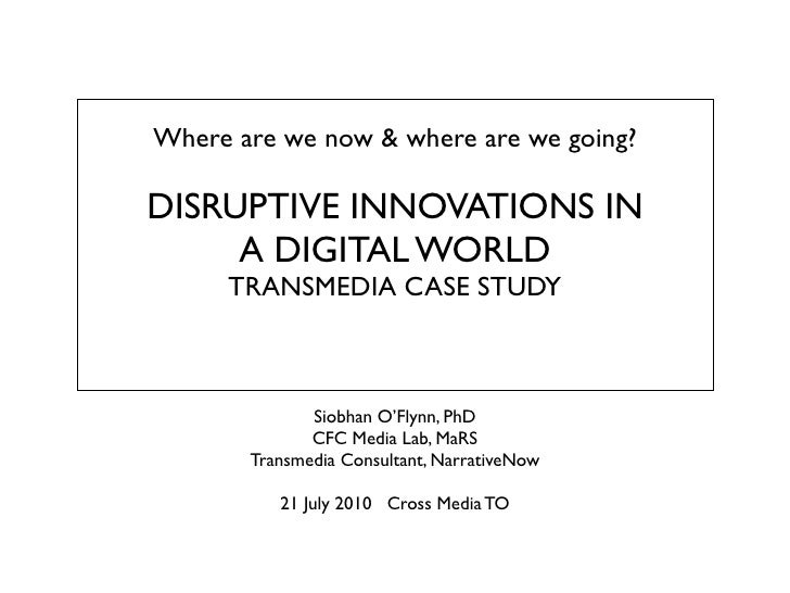 Where are we now & where are we going?  DISRUPTIVE INNOVATIONS IN      A DIGITAL WORLD      TRANSMEDIA CASE STUDY         ...