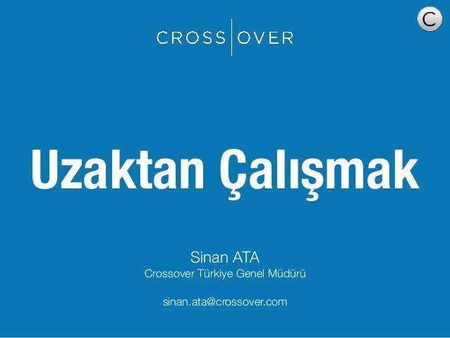 Uzaktan Çalışmak Sinan ATA Crossover Türkiye Genel Müdürü sinan.ata@crossover.com