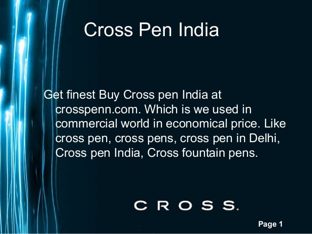 Page 1 Cross Pen India Get finest Buy Cross pen India at crosspenn.com. Which is we used in commercial world in economical...