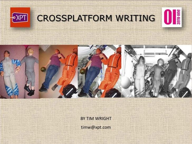 CROSSPLATFORM WRITING            BY TIM WRIGHT        timw@xpt.com