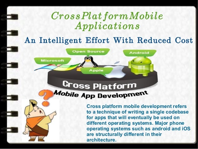 CrossPlatformMobile Applications An Intelligent Effort With Reduced Cost Cross platform mobile development refers to a tec...