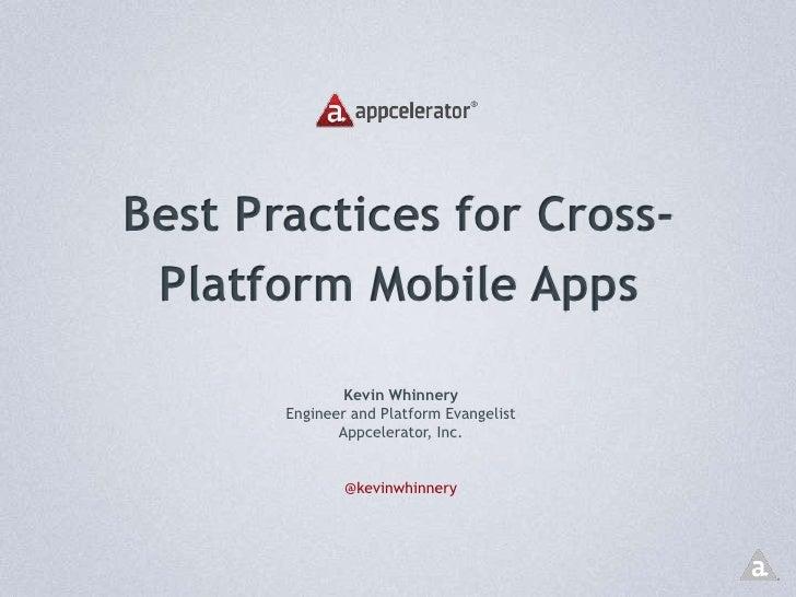 Best Practices for Cross-Platform Mobile Apps<br />Kevin Whinnery<br />Engineer and Platform Evangelist<br />Appcelerator,...