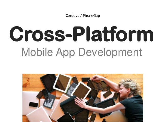 Cross-Platform Mobile App Development Cordova / PhoneGap