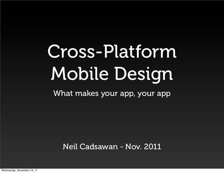Cross-Platform                             Mobile Design                             What makes your app, your app        ...