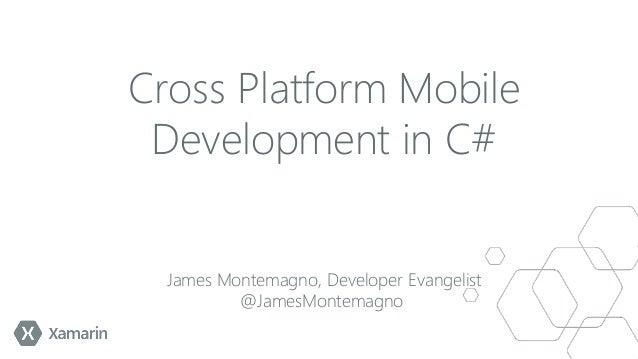 Cross Platform Mobile Development in C# James Montemagno, Developer Evangelist @JamesMontemagno