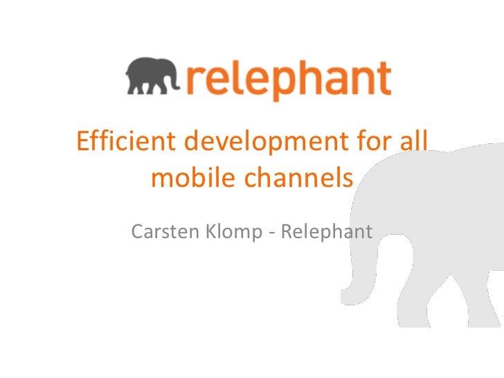 Efficient development for all       mobile channels    Carsten Klomp - Relephant