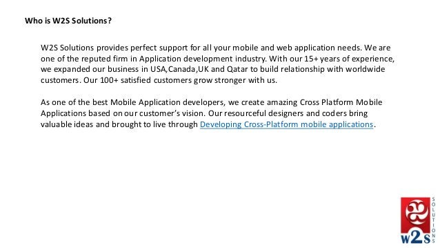 W2S Solutions provides perfect support for all your mobile and web application needs. We are one of the reputed firm in Ap...