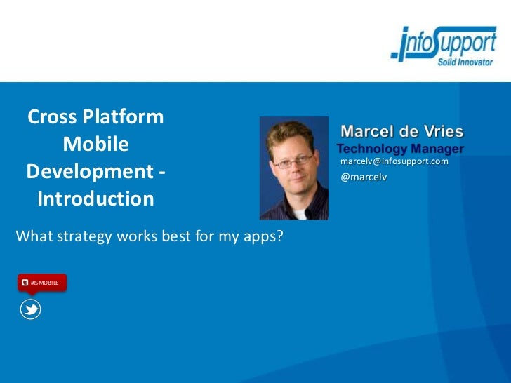 Cross Platform     Mobile                                        marcelv@infosupport.com Development -                    ...