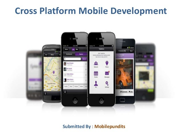 Cross Platform Mobile Development Submitted By : Mobilepundits