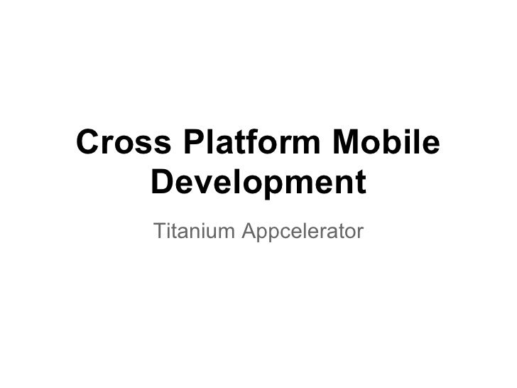 Cross Platform Mobile    Development    Titanium Appcelerator