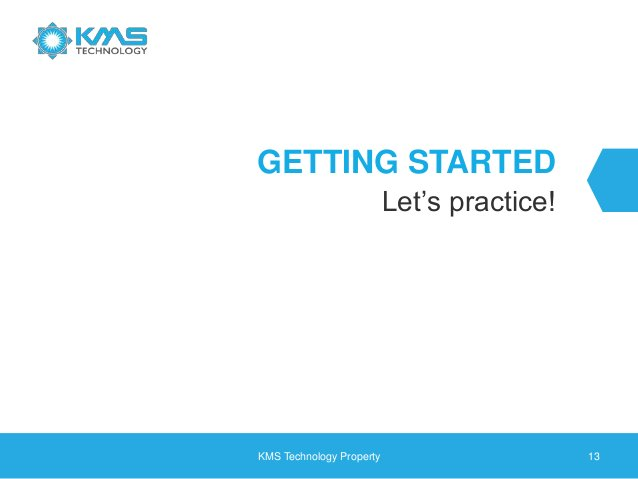 GETTING STARTED Let's practice! KMS Technology Property 13