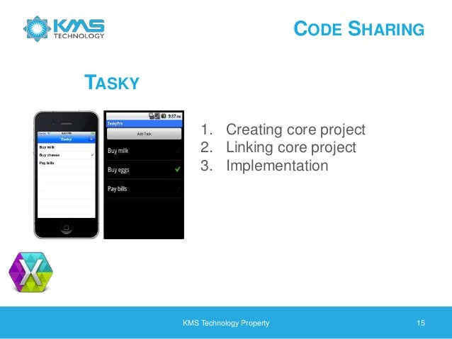 CODE SHARING KMS Technology Property 15 TASKY 1. Creating core project 2. Linking core project 3. Implementation