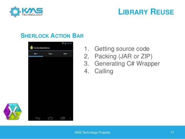 LIBRARY REUSE KMS Technology Property 17 SHERLOCK ACTION BAR 1. Getting source code 2. Packing (JAR or ZIP) 3. Generating ...