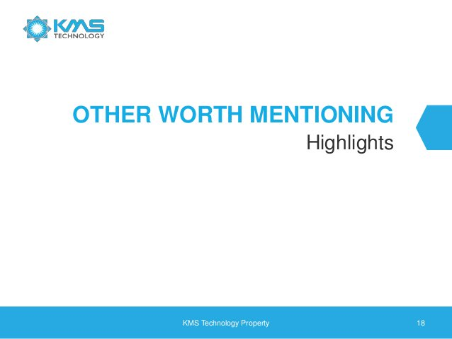 OTHER WORTH MENTIONING Highlights KMS Technology Property 18