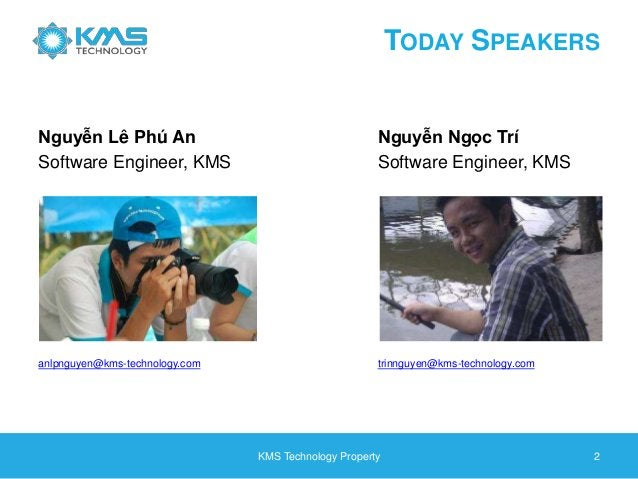 Nguyễn Lê Phú An Software Engineer, KMS Nguyễn Ngọc Trí Software Engineer, KMS KMS Technology Property 2 TODAY SPEAKERS an...