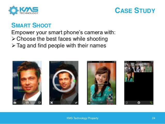 CASE STUDY KMS Technology Property 24 SMART SHOOT Empower your smart phone's camera with: Choose the best faces while sho...