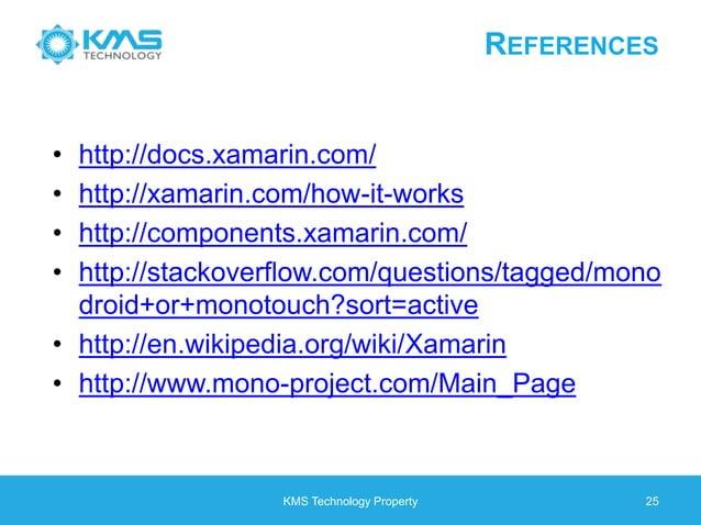 REFERENCES • http://docs.xamarin.com/ • http://xamarin.com/how-it-works • http://components.xamarin.com/ • http://stackove...