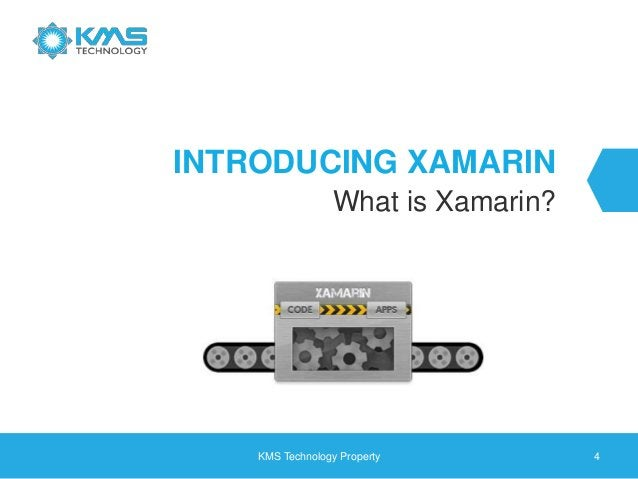 INTRODUCING XAMARIN What is Xamarin? KMS Technology Property 4