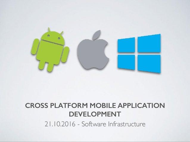 CROSS PLATFORM MOBILE APPLICATION DEVELOPMENT 21.10.2016 - Software Infrastructure