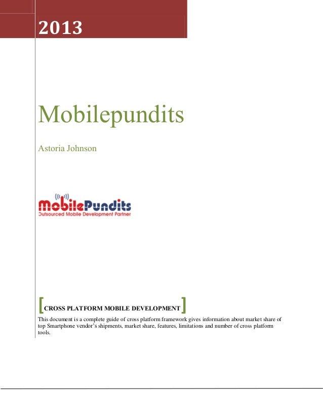 1 2013 Mobilepundits Astoria Johnson [CROSS PLATFORM MOBILE DEVELOPMENT] This document is a complete guide of cross platfo...