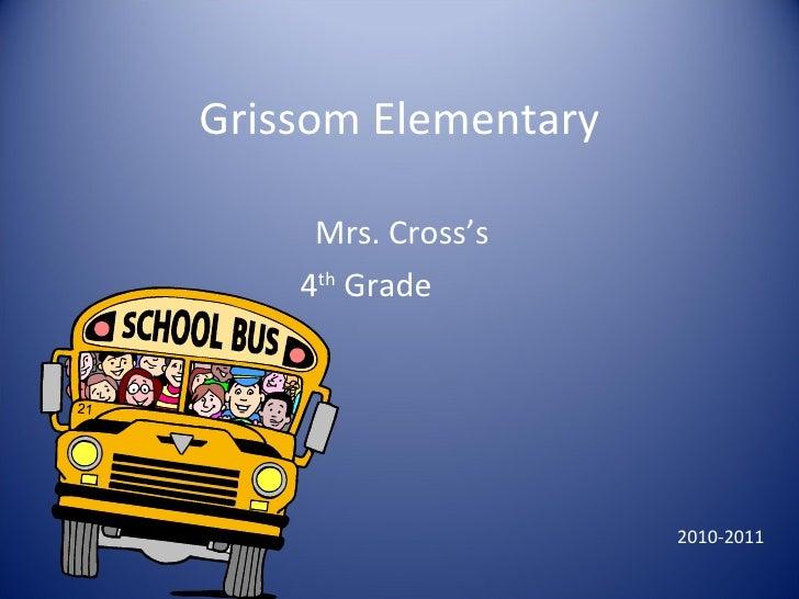 Grissom Elementary Mrs. Cross's  4 th  Grade  2010-2011