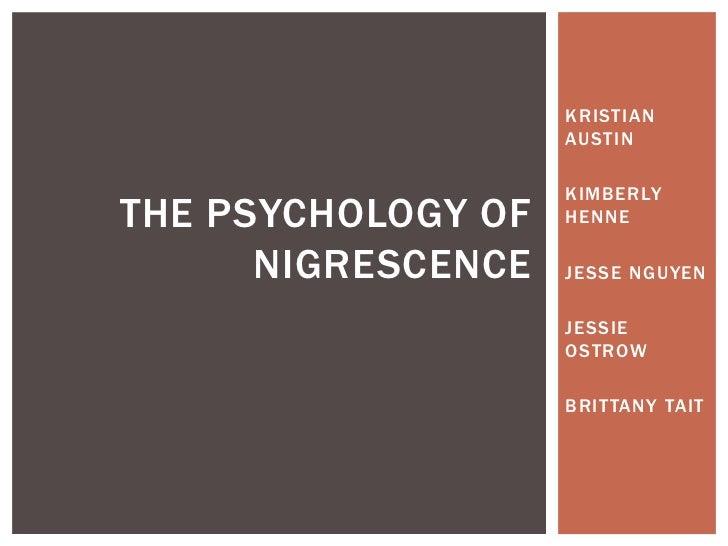 KRISTIAN AUSTIN<br />KIMBERLY HENNE<br />JESSE NGUYEN<br />JESSIE OSTROW<br />BRITTANY TAIT<br />The Psychology of nigresc...
