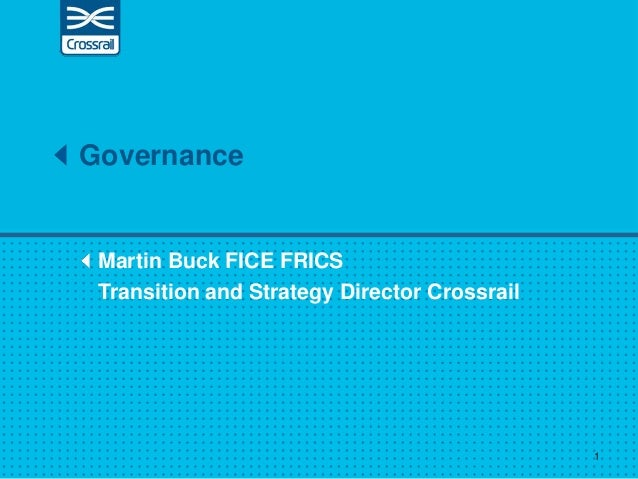 Martin Buck FICE FRICS Transition and Strategy Director Crossrail Governance 1