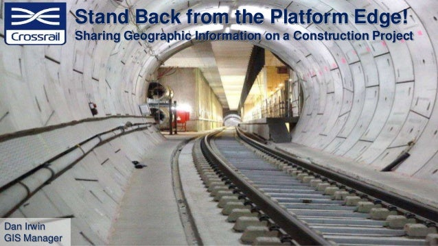 • Overview – What is Crossrail? – Challenges – Where does GIS fit in? Agenda • Sharing – Why Share? – Stakeholders • Imple...