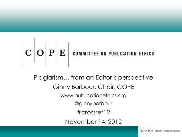 Plagiarism… from an Editor's perspective      Ginny Barbour, Chair, COPE        www.publicationethics.org             @gin...