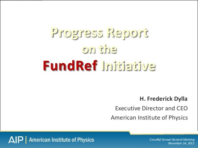Progress Report      on theFundRef Initiative                    H. Frederick Dylla           Executive Director and CEO  ...