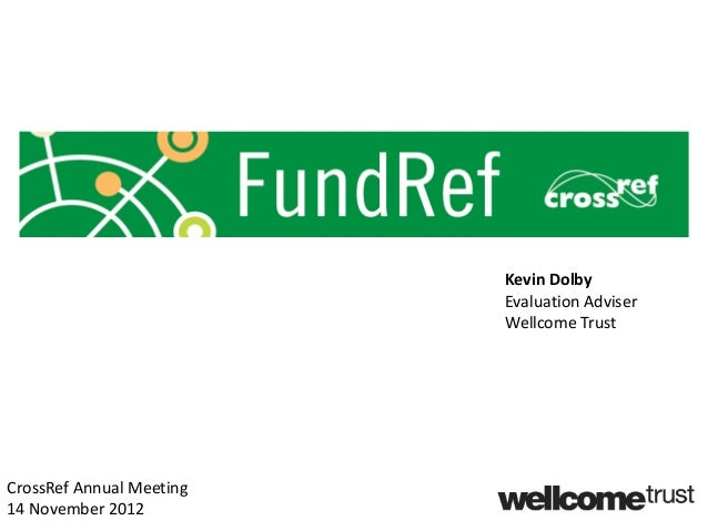 Kevin Dolby                          Evaluation Adviser                          Wellcome TrustCrossRef Annual Meeting14 N...