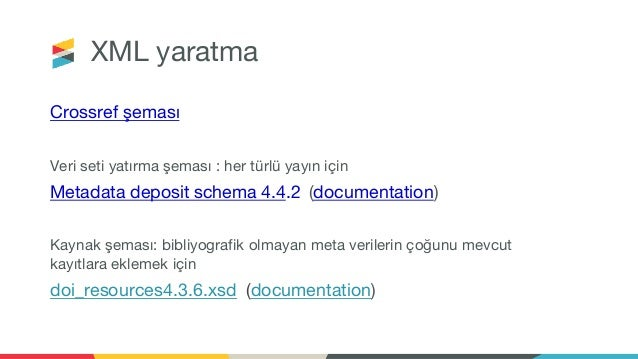 XML yaratma Crossref şeması Veri seti yatırma şeması : her türlü yayın için Metadata deposit schema 4.4.2 (documentation) ...