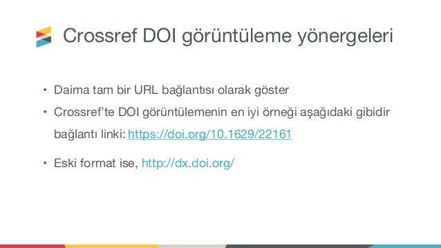 Crossref DOI görüntüleme yönergeleri • Daima tam bir URL bağlantısı olarak göster • Crossref'te DOI görüntülemenin en iyi ...