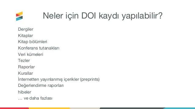 Neler için DOI kaydı yapılabilir? Dergiler Kitaplar Kitap bölümleri Konferans tutanakları Veri kümeleri Tezler Raporlar Ku...