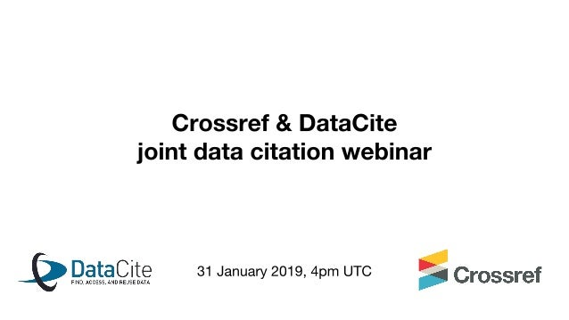 ● Introducing data citation (Rachael Lammey, Crossref) ● Data citation & data repositories (Helena Cousijn, DataCite) ● Ci...