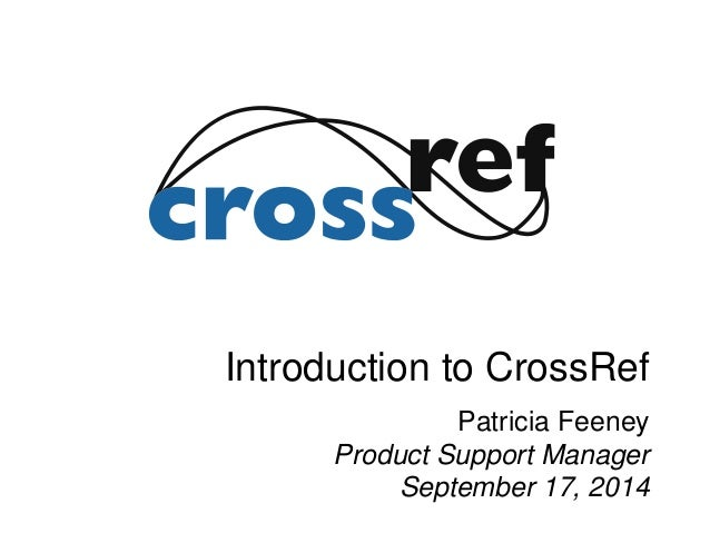 Introduction to CrossRef  Patricia Feeney  Product Support Manager  September 17, 2014