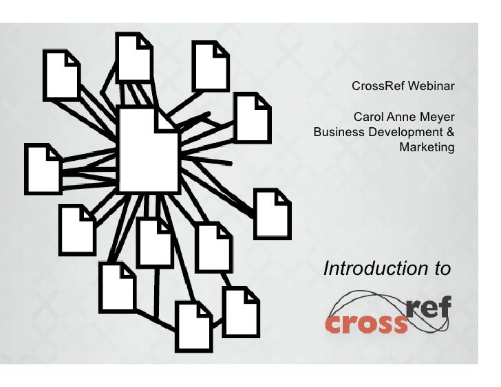 CrossRef Webinar        Carol Anne Meyer Business Development &               Marketing      Introduction to