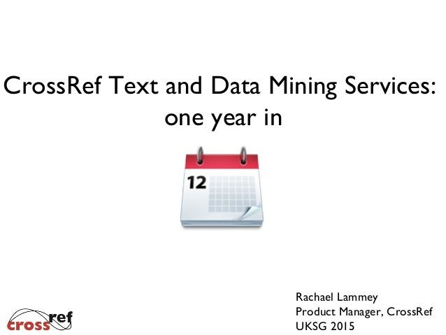 Rachael Lammey Product Manager, CrossRef UKSG 2015 CrossRef Text and Data Mining Services: one year in