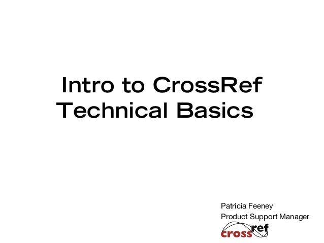 Patricia Feeney Product Support Manager Intro to CrossRef Technical Basics