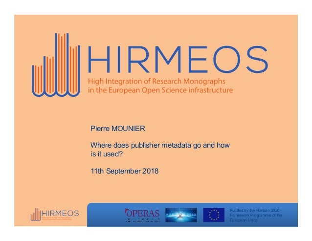 Funded by the Horizon 2020 Framework Programme of the European Union Pierre MOUNIER Where does publisher metadata go and h...