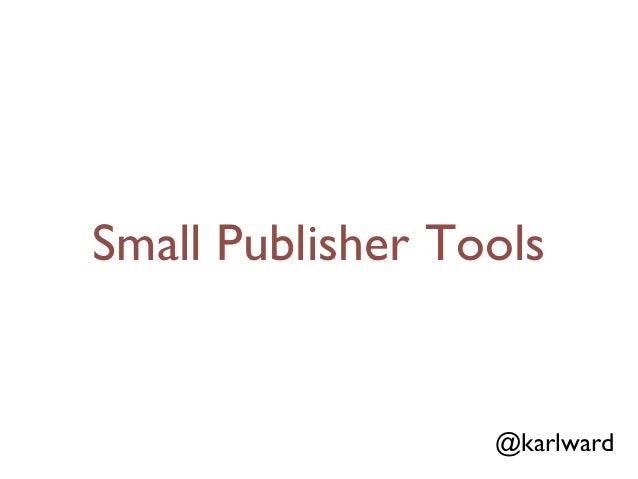 Small Publisher Tools                  @karlward