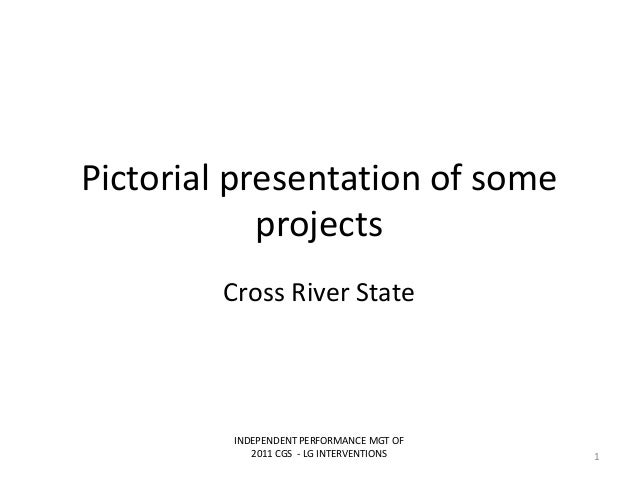 Pictorial presentation of someprojectsCross River StateINDEPENDENT PERFORMANCE MGT OF2011 CGS - LG INTERVENTIONS 1