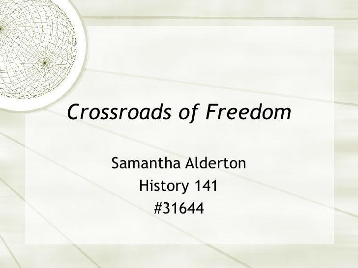 Crossroads of Freedom      Samantha Alderton        History 141          #31644